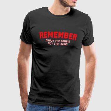 Zombie - Remember shoot the zombie not living - Männer Premium T-Shirt