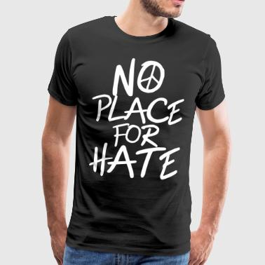 No Place for Hate - Anti War - Anti Racism - Männer Premium T-Shirt