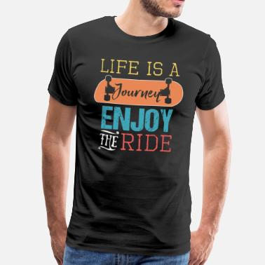 Journey LIFE IS A JOURNEY ENJOY THE RIDE skateboarder - Men's Premium T-Shirt