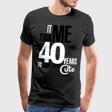 It took me 40 years to look this cute - Mannen Premium T-shirt
