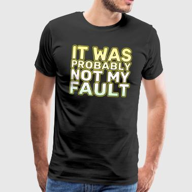 Fault Funny It's not my fault Joke Tee Design It was probably not my fault - Men's Premium T-Shirt