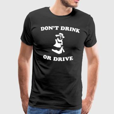 Don't Drink Or Drive - Men's Premium T-Shirt