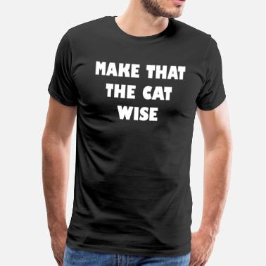 make that the cat wise wt - Mannen Premium T-shirt
