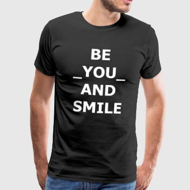 BE YOU AND SMILE Sei du selbst man - Männer Premium T-Shirt