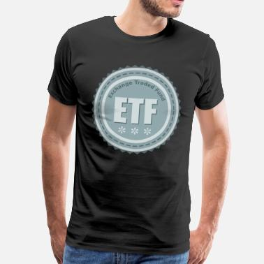 Etf ETF - Exchange Traded Fund - Men's Premium T-Shirt