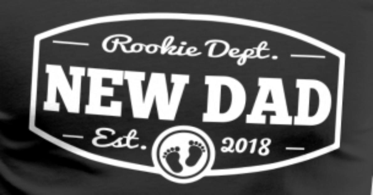 New Dad 2018 Rookie Dept von FamilyBirthdays | Spreadshirt