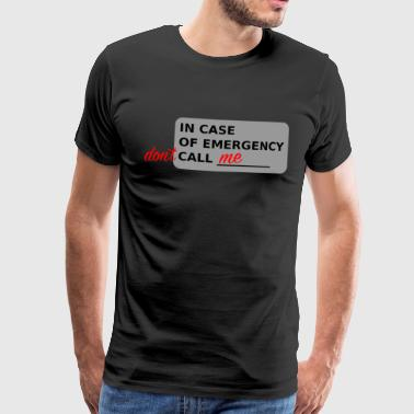 in case of emergency do not call me - Men's Premium T-Shirt