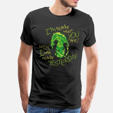 Nerd Rick and Morty Bitch I Was Ready yesterday - Mannen Premium T-shirt