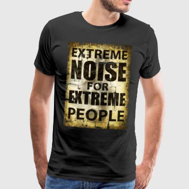 Extreme Noise voor Extreme Types - Mannen Premium T-shirt