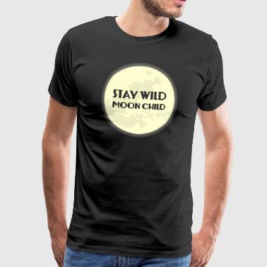 Hippie / Hippies: Stay Wild Moon Child - Männer Premium T-Shirt