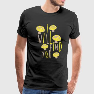 Fungal Funny Mushroom I will find you Gift - Men's Premium T-Shirt