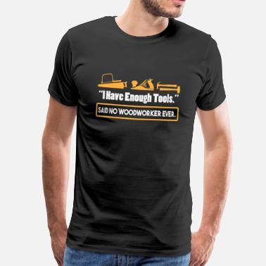 Woodworking Enough Tools Woodworker Lumberjack Axe Chainsaw - Men's Premium T-Shirt
