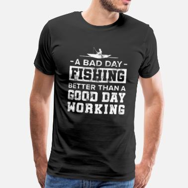 Pesca Humor A Bad Day Fishing Good Day Trabajando Pescador Pescado - Camiseta premium hombre