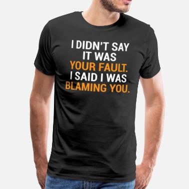 Youth Your Fault Funny Witty Co-worker T-Shirt - Men's Premium T-Shirt