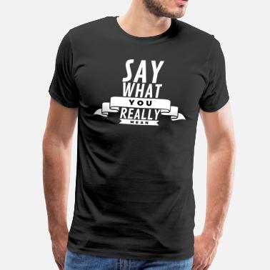 Honnête Say what you really mean - T-shirt Premium Homme
