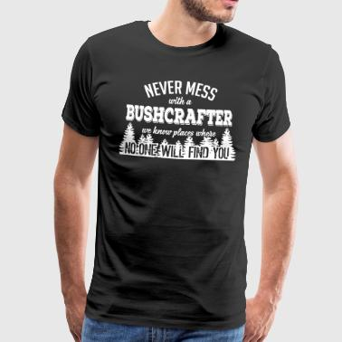 Never mess with a bushcrafter - Männer Premium T-Shirt