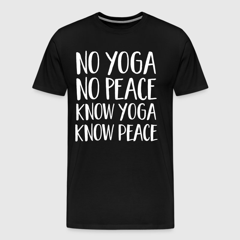 No Yoga, No Peace - Know Yoga, Know Peace - Men's Premium T-Shirt