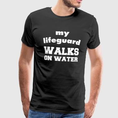 My lifeguard walks on water - Men's Premium T-Shirt