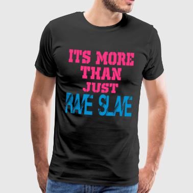 more than a rave slave - Men's Premium T-Shirt