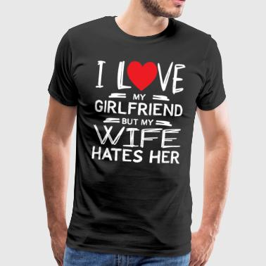 BUT MY WIFE HATES HER - FUNNY T-SHIRT - Männer Premium T-Shirt