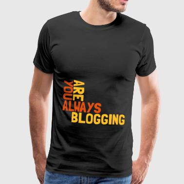 you are always blogging - Männer Premium T-Shirt