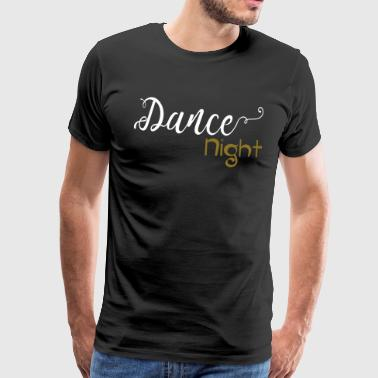 Dance Night - Dance Shirt - Maglietta Premium da uomo