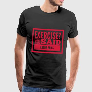 Pomme Exercise-extra fries-funny-quotes-sprüche-lustig - Männer Premium T-Shirt
