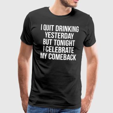 Ironic Quotes Quit Drinking Funny Ironic Quote T-Shirt - Men's Premium T-Shirt