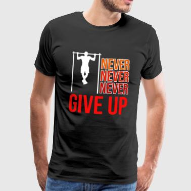 Never Never Never Up Up - Gym Fitness pull-ups - Mannen Premium T-shirt