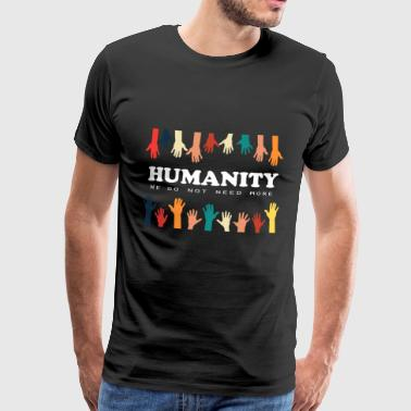 Humanity we do not need more - peace - no racism - Men's Premium T-Shirt