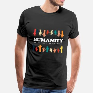 Anti Racism Humanity we do not need more - peace - no racism - Men's Premium T-Shirt