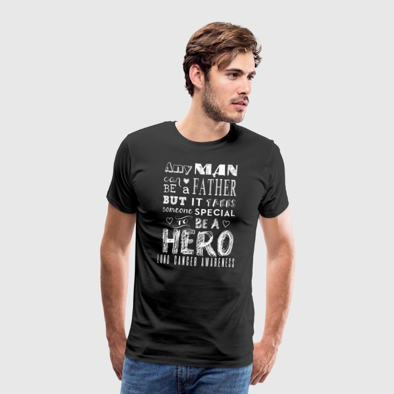Lung Cancer Awareness! Father is a Hero! - Men's Premium T-Shirt