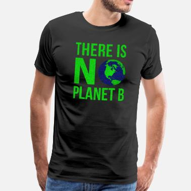 Planet Earth There Is No Planet B - Earth Day - Men's Premium T-Shirt