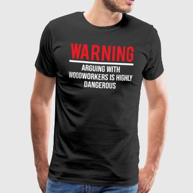 Funny Warning Quotes Warning Arguing Woodworker Funny Sarcastic T-shirt - Men's Premium T-Shirt