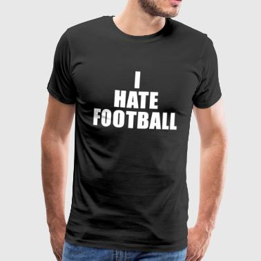 I hate football - Men's Premium T-Shirt