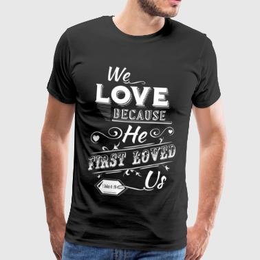 He first Loved us - Jesus Shirt (UK) - Männer Premium T-Shirt