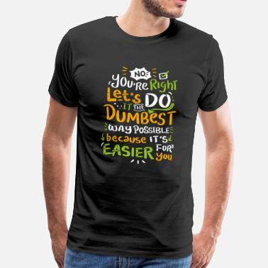 Right dumbest way possible shirt - Men's Premium T-Shirt