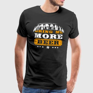 Bring me more beer - Men's Premium T-Shirt