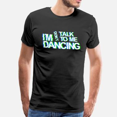 Wear don`t talk to me im dancing Techno Rave Party Wear - Männer Premium T-Shirt