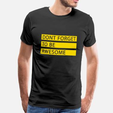 Positive Thinking Motivation - Do not forget to be great - Men's Premium T-Shirt
