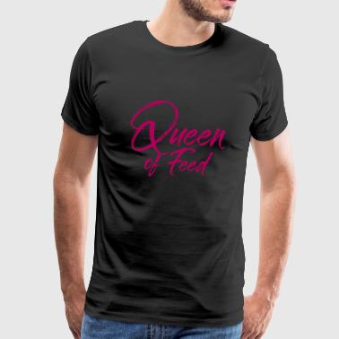 Lady Queen Queen of Feed for the ladies - Men's Premium T-Shirt
