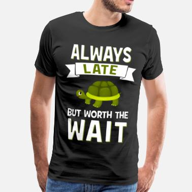 Always Late But Worth The Wait Always Late But Worth The Wait - Tortoise - Men's Premium T-Shirt