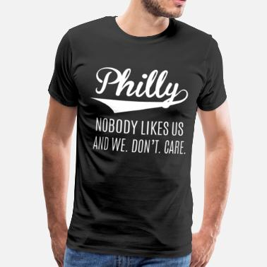 Philly Philly nobody likes us and we don't care - Men's Premium T-Shirt