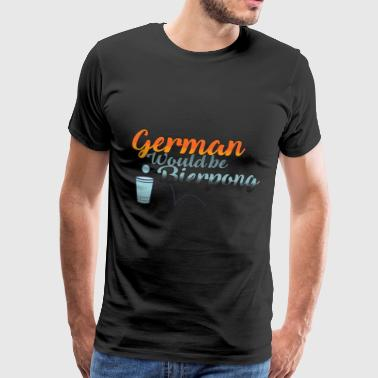 Typical german would be beer pong gifts game alk - Men's Premium T-Shirt