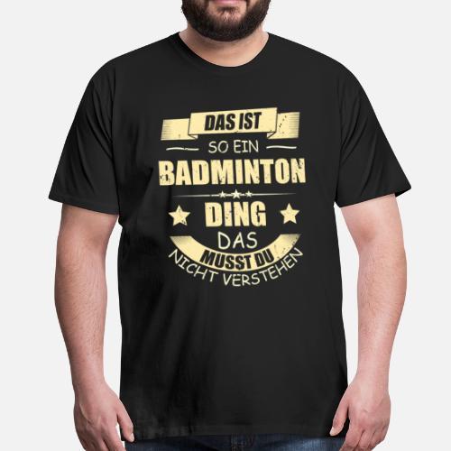 Badminton Geschenk Lustige Spruche Geburtstag Manner Premium T