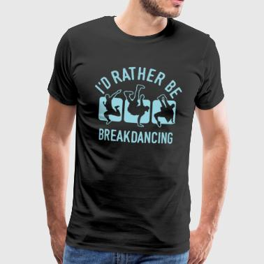 Breakdancer Breakdances Breakdancing -paita cool - Miesten premium t-paita