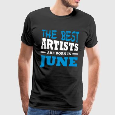 The best artists are born in june - Men's Premium T-Shirt