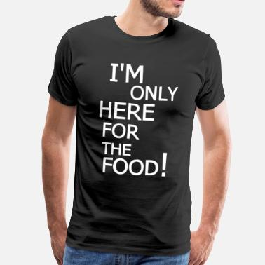 Here Only here for the food! - Men's Premium T-Shirt