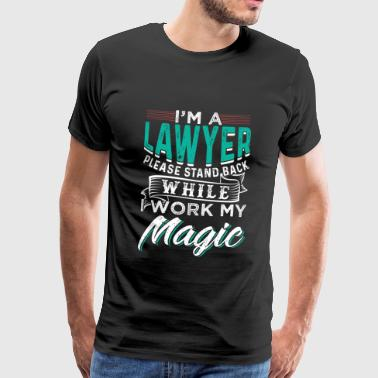 I'm A Lawyer Please Stand Back While I Work Magic - Men's Premium T-Shirt