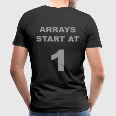Arrays start at 1 - Mannen Premium T-shirt